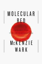 Molecular Red : Theory for the Anthropocene - McKenzie Wark