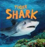Discover Sharks : Tiger Shark - Camilla de la Bedoyere