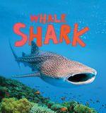Discover Sharks : Whale Shark - Camilla de la Bedoyere