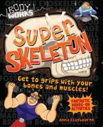 Super Skeleton : Body Works Series - Anna Claybourne
