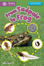 Tadpole to Frog : Let's Find out (Readers Level 2) - Sally Hewitt