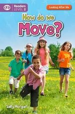 How Do We Move? : Looking After Me (Readers Level 2) - Sally Morgan