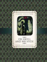 Classic Collection : Dr. Jekyll & Mr Hyde - Anne Rooney