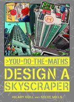 Design a Skyscraper : You Do the Maths - Hilary Koll