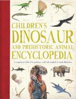 Children's Dinosaur and Prehistorical Animal Encyclopedia : A Comprehensive Look at the Prehistoric World with Hundreds of Superb Illustrations - Douglas Palmer
