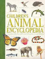 Children's Animal Encyclopedia : A Comprehensive Look at the World of Animals with Hundreds of Superb Illustrations - Dr. Philip Whitfield