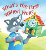 Storytime : What's the Time, Wilfred Wolf? - Jessica Barrah