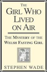 Sarah Jacob : The Girl Who Lived on Air - Stephen Wade