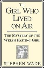 Sarah Jacob : The Girl Who Lived on Air - Stephen Wade