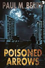 Poisoned Arrows - Paul M. Berry
