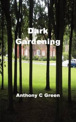 Dark Gardening : Theoretical and Empirical Bases for Language Const... - Anthony C Green
