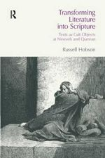 Transforming Literature into Scripture : Texts as Cult Objects at Ninevah and Qumran - Russell Hobson