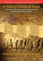 A History of Biblical Israel : The Fate of the Tribes and Kingdoms from Merenptah to Bar Kochba - Axel Knauf