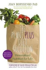 The Plantplus Diet Solution : Personalized Nutrition for Life - Joan Z. Borysenko