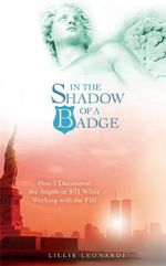 In the Shadow of a Badge : How I Discovered the Angels of 9/11 While Working with the FBI - Lillie Leonardi