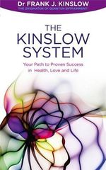 The Kinslow System : Your Path to Proven Success in Health, Love and Life - Frank J Kinslow