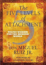 The Five Levels of Attachment - Don Miguel Ruiz