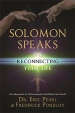 Solomon Speaks on Reconnecting Your Life : Scientific Proof That You Can Heal Yourself - Eric Pearl