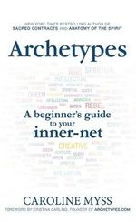 Archetypes : A Beginner's Guide to Your Inner-net - Caroline M. Myss