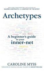 Archetypes : A Beginner's Guide to Your Inner-net - Caroline M. Myss