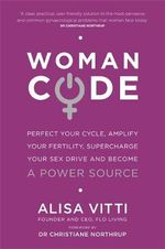 Womancode : Perfect Your Cycle, Amplify Your Fertility, Supercharge Your Sex Drive and Become a Power Source - Alisa Vitti