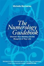 The Numerology Guidebook : Uncover Your Destiny and the Blueprint of Your Life - Michelle Buchanan