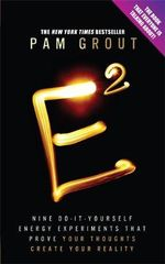 e-squared : Nine Do-it-yourself Energy Experiments That Prove Your Thoughts Create Your Reality - Pam Grout