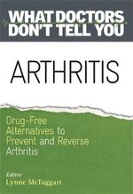 Arthritis : Drug-Free Alternatives to Prevent and Relieve Arthritis - Lynne McTaggart