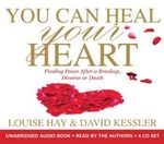 You Can Heal Your Heart : Finding Peace After a Breakup, Divorce or Death - Louise L. Hay