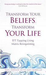 Transform Your Beliefs, Transform Your Life : EFT Tapping  Using Matrix Reimprinting - Karl Dawson