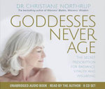 Goddesses Never Age : The Secret Prescription for Radiance, Vitality and Wellbeing - Christiane Northrup