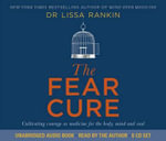 The Fear Cure : Cultivating Courage as Medicine for the Body, Mind and Soul - Lissa Rankin