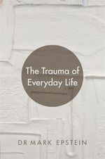 The Trauma of Everyday Life - Dr. Mark Epstein
