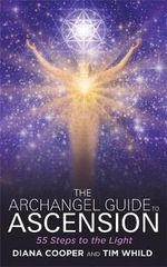 The Archangel Guide to Ascension : 55 Steps to the Light - Diana Cooper