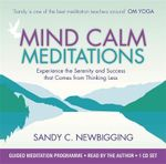 Mind Calm Meditations : Experience the Serenity and Success That Come from Thinking Less - Sandy Newbigging