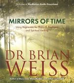 Mirrors of Time : Using Regression for Physical, Emotional and Spiritual Healing - Dr. Brian L. Weiss