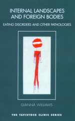 Internal Landscapes and Foreign Bodies : Eating Disorders and Other Pathologies - Gianna Williams