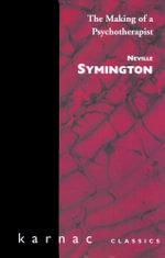 The Making of a Psychotherapist - Neville Symington