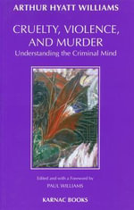 Cruelty, Violence and Murder - Arthur Hyatt Williams