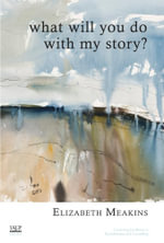 What Will You Do With My Story? - Elizabeth Meakins