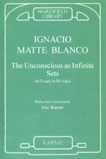 The Unconscious as Infinite Sets : An Essay in Bi-logic - Ignacio Matte Blanco