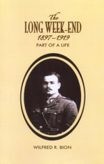 The Long Week-End 1897-1919 : Part of a Life - Wilfred R. Bion