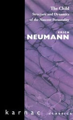 The Child : Structure and Dynamics of the Nascent Personality - Erich Neumann