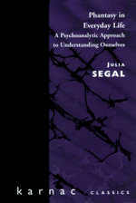 Phantasy in Everyday Life : A Psychoanalytic Approach to Understanding Ourselves - Julia Segal