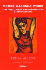 Mother, Madonna, Whore : The Idealization and Denigration of Motherhood - Estela V. Welldon