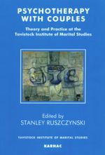 Psychotherapy with Couples : Theory and Practice at the Tavistock Institute of Marital Studies - Stanley Ruszczynski