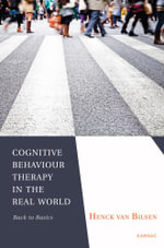 Cognitive Behaviour Therapy in the Real World : Back to Basics - Henck Van Bilsen