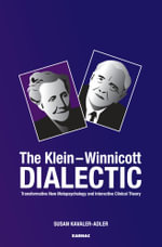 The Klein-Winnicott Dialectic : Transformative New Metapsychology and Interactive Clinical Theory - Susan Kavaler-Adler