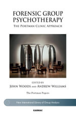 Forensic Group Psychotherapy : The Portman Clinic Approach