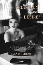 Seduction and Desire : The Psychoanalytic Theory of Sexuality Beyond Freud - Ilka Quindeau